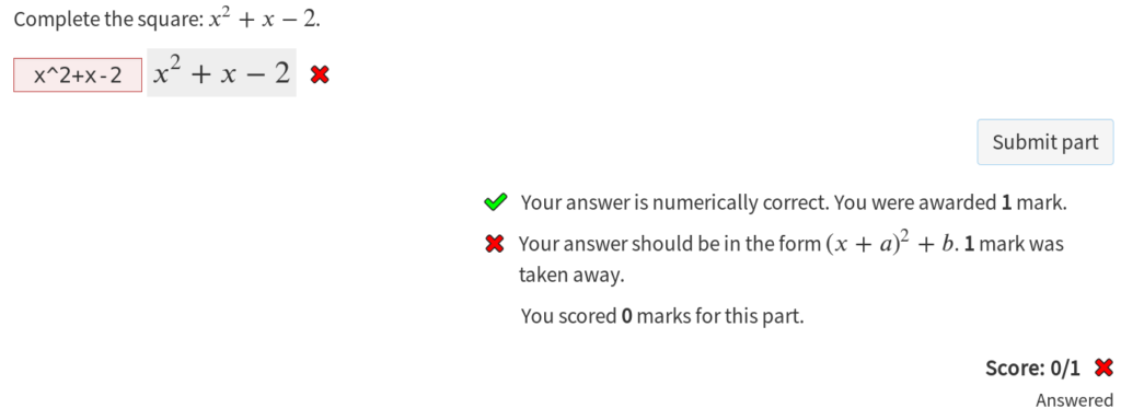 "Screenshot of a question ""complete the square"", with an answer in the wrong form. The feedback says ""your answer should be in the form (x+a)^2+b"", and the score is zero."
