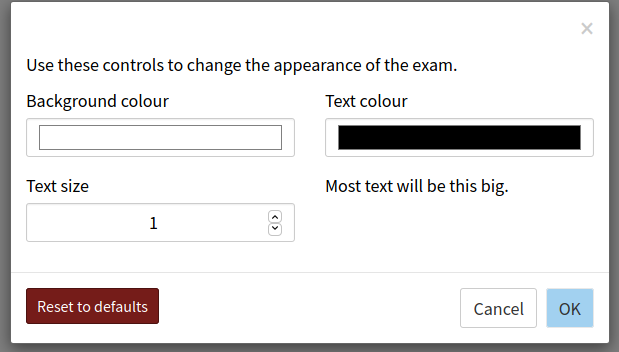 """Dialog box. """"Use these controls to change the appearance of the exam"""". Colour picker widgets labelled """"background colour"""" and """"text colour"""", then a number input labelled """"text size"""". Buttons """"Reset to defaults"""", """"Cancel"""", """"OK""""."""